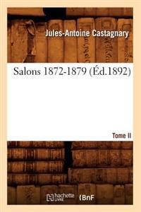 Salons. Tome II. 1872-1879 (�d.1892)