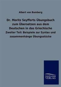 Dr. Moritz Seyfferts Bungsbuch Zum Bersetzen Aus Dem Deutschen in Das Griechische