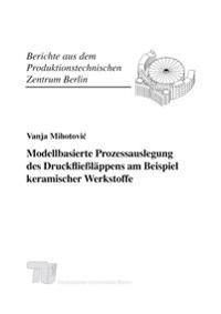 Modellbasierte Prozessauslegung des Druckfließläppens am Beispiel keramischer Werkstoffe