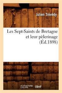 Les Sept-Saints de Bretagne Et Leur P�lerinage, (�d.1898)