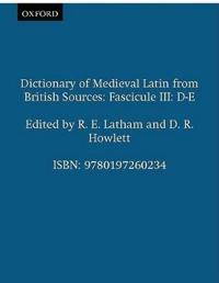 Dictionary of Medieval Latin from British Sources: Fascicule III: D-E