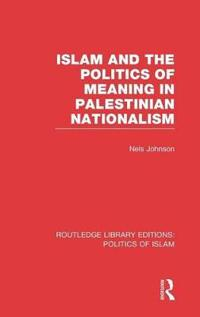 Islam and the Politics of Meaning in Palestinian Nationalism