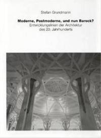 Moderne, Postmoderne - Und Nun Barock? Entwicklungslinien Der Architektur Des 20. Jahrhunderts