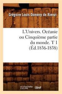 L'Univers. Oceanie Ou Cinquieme Partie Du Monde. T 1 (Ed.1836-1838)