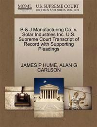 B & J Manufacturing Co. V. Solar Industries Inc. U.S. Supreme Court Transcript of Record with Supporting Pleadings