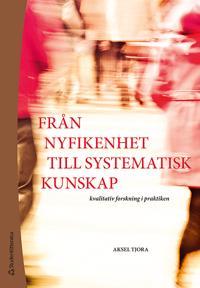 Från nyfikenhet till systematisk kunskap : kvalitativ forskning i praktiken