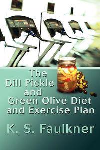 The Dill Pickle and Green Olive Diet and Exercise Plan