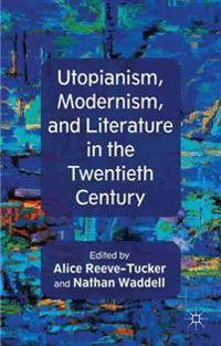 Utopianism, Modernism, and Literature in the Twentieth Century