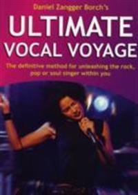 Ultimate Vocal Voyage: The Definitive Method for Unleashing the Rock, Pop or Soul Singer Within You [With CD]