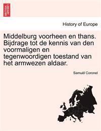 Middelburg Voorheen En Thans. Bijdrage Tot de Kennis Van Den Voormaligen En Tegenwoordigen Toestand Van Het Armwezen Aldaar.