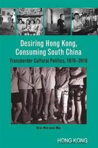 Desiring Hong Kong, Consuming South China
