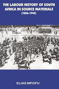 Labour History of South Africa in Source Materials 1806-1940