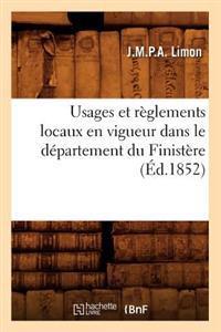 Usages Et R�glements Locaux En Vigueur Dans Le D�partement Du Finist�re (�d.1852)