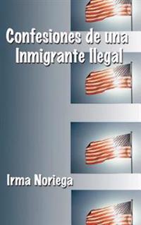 Confesiones De Una Inmigrante Ilegal