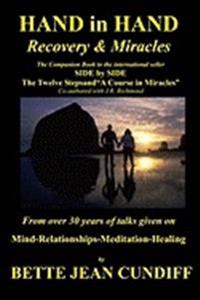Hand in Hand - Recovery & Miracles: Companion Book to Side by Side the Twelve Steps and a Course in Miracles.