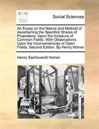 An Essay on the Nature and Method of Ascertaining the Specifick Shares of Proprietors, Upon the Inclosure of Common Fields. with Observations Upon the