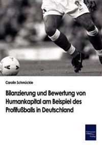 Bilanzierung Und Bewertung Von Humankapital Am Beispiel Des Profifussballs in Deutschland