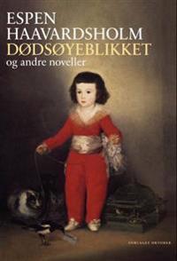 Dødsøyeblikket og andre noveller - Espen Haavardsholm | Ridgeroadrun.org