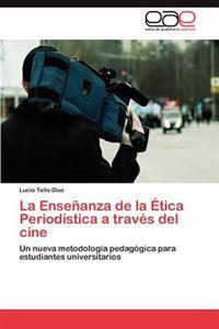 La Ensenanza de la Etica Periodistica a Traves del Cine