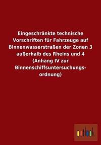 Eingeschrankte Technische Vorschriften Fur Fahrzeuge Auf Binnenwasserstrassen Der Zonen 3 Ausserhalb Des Rheins Und 4 (Anhang IV Zur Binnenschiffsunte