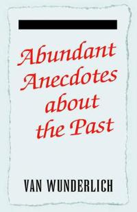Abundant Anecdotes About The Past