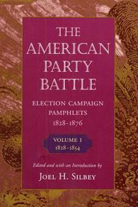 The American Party Battle: Election Campaign Pamphlets, 1828-1876, Volume 1: 1828-1854
