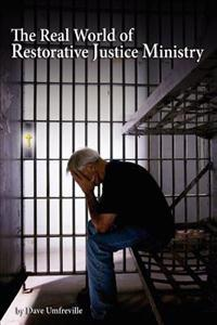 The Real World of Restorative Justice Ministry: Timeless Principles in a Restorative Justice Ministry Arena