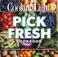 Pick Fresh Cookbook: Creating Irresistible Dishes from the Best Seasonal Produce