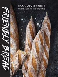 Friendly bread : baka glutenfritt från baguette till brownie