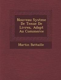 Nouveau Syst¿me De Tenue De Livres, Adapt¿ Au Commerce
