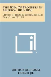 The Idea of Progress in America, 1815-1860: Studies in History, Economics and Public Law, No. 511