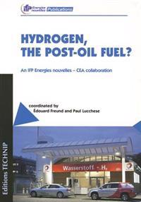 Hydrogen, the Post-Oil Fuel?: An Ifp Energies Nouvelles: Cea Collaboration