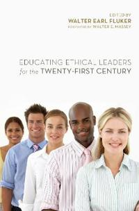 Educating Ethical Leaders for the Twenty-First Century