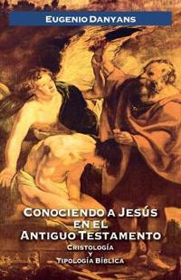 Conociendo a Jesus en el Antiguo Testamento