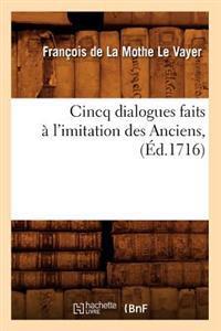 Cincq Dialogues Faits A L'Imitation Des Anciens, (Ed.1716)
