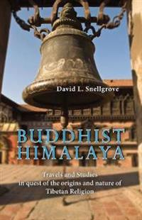Buddist Himalaya: Travels And Studies In Quest Of The Origins And Nature Of Tibetan Religion