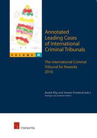 Annotated Leading Cases of International Criminal Tribunals - Volume 42: The International Criminal Tribunal for Rwanda 2010
