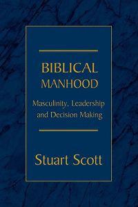 Biblical Manhood: Masculinity, Leadership and Decision Making