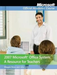 2007 Microsoft Office System: A Resource for Teachers [With CDROM]