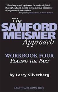 The Sanford Meisner Approach Workbook Four: Playing the Part