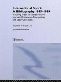International Sport: A Bibliography, 1995-1999; Including Index to Sports History Journals, Conference Proceedings and Essay Collections