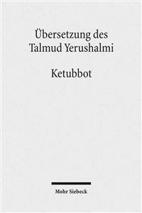 Ubersetzung Des Talmud Yerushalmi: III. Seder Nashim. Traktat 3: Ketubbot - Ehevertrage