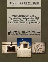 William Hettleman et al. V. Chicago Law Institute et al. U.S. Supreme Court Transcript of Record with Supporting Pleadings