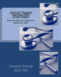 Medical/Surgical Nursing Skills Made Simple: Understanding the Importance Behind the Skill
