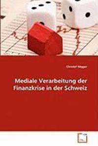 Mediale Verarbeitung Der Finanzkrise in Der Schweiz