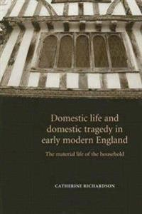 Domestic Life and Domestic Tragedy in Early Modern England