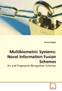 Multibiometric Systems: Novel Information Fusion Schemes