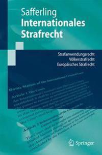 Internationales Strafrecht: Strafanwendungsrecht - Völkerstrafrecht - Europäisches Strafrecht