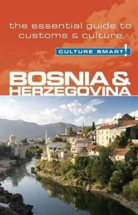 Culture Smart! Bosnia & Herzegovina: The Essential Guide to Customs & Culture