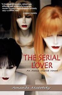 The Serial Lover: An Annie March Novel
